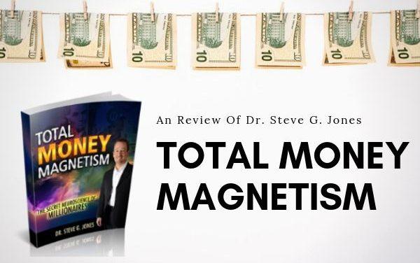 A Review of Dr. Steve G. Jones' Total Money Magnetism
